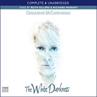 The White Darkness written by Geraldine McCaughrean performed by Ruth Sillers and Richard Morant on CD (Unabridged)
