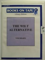 The Wilt Alternative written by Tom Sharpe performed by David Case on Cassette (Unabridged)