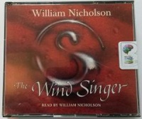 The Wind Singer - The Wind on Fire Trilogy written by William Nicholson performed by William Nicholson on CD (Abridged)