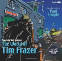 The World of Tim Frazer written by Francis Durbridge performed by Anthony Head on CD (Abridged)