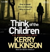 Think of the Children written by Kerry Wilkinson performed by Becky Hindley on CD (Unabridged)