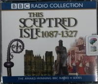 This Sceptred Isle 1087 - 1327 written by Christopher Lee performed by Anna Massey and Paul Eddington on CD (Abridged)