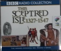 This Sceptred Isle 1327 - 1547 written by Christopher Lee performed by Anna Massey and Paul Eddington on CD (Abridged)