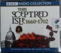 This Sceptred Isle 1660 - 1702 written by Christopher Lee performed by Anna Massey and Peter Jeffrey on CD (Abridged)