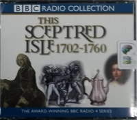 This Sceptred Isle 1702 - 1760 written by Christopher Lee performed by Anna Massey and Peter Jeffrey on CD (Abridged)
