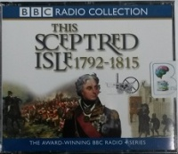 This Sceptred Isle 1792 - 1815 written by Christopher Lee performed by Anna Massey and Peter Jeffrey on CD (Abridged)