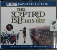 This Sceptred Isle 1815 - 1837 written by Christopher Lee performed by Anna Massey and Peter Jeffrey on CD (Abridged)