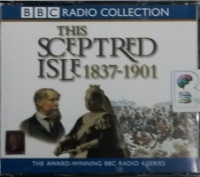 This Sceptred Isle 1837 - 1901 written by Christopher Lee performed by Anna Massey and Peter Jeffrey on CD (Abridged)