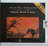 Thuvia, Maid of Mars written by Edgar Rice Burroughs performed by John Bolen on CD (Unabridged)
