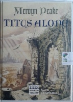 Titus Alone written by Mervyn Peake performed by Edmund Dehn on Cassette (Unabridged)