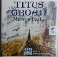 Titus Groan written by Mervyn Peake performed by Edmund Dehn on CD (Unabridged)