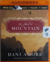 To Find a Mountain written by Dani Amore performed by Laural Merlington on MP3 CD (Unabridged)