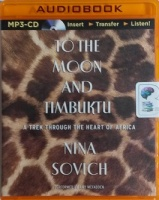 To The Moon and Timbuktu written by Nina Sovich performed by Amy McFadden on MP3 CD (Unabridged)