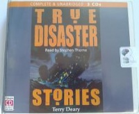 True Disaster Stories written by Terry Deary performed by Stephen Thorne on CD (Unabridged)