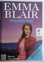 Twilight Time written by Emma Blair performed by Clare Higgins on Cassette (Unabridged)