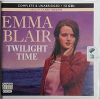 Twilight Time written by Emma Blair performed by Clare Higgins on CD (Unabridged)