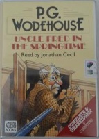 Uncle Fred in The Springtime written by P.G. Wodehouse performed by Jonathan Cecil on Cassette (Unabridged)