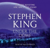 Under the Dome written by Stephen King performed by Raul Esparza on CD (Unabridged)
