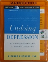 Undoing Depression written by Richard O'Connor PhD performed by Richard O'Connor PhD on MP3 CD (Unabridged)