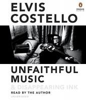 Unfaithful Music and Disappearing Ink written by Elvis Costello performed by Elvis Costello on CD (Unabridged)