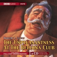 The Unpleasantness at the Bellona Club written by Dorothy L. Sayers performed by BBC Full Cast Dramatisation and Ian Carmichael on CD (Abridged)