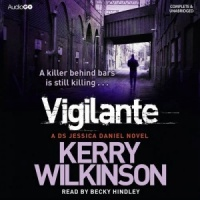 Vigilante written by Kerry Wilkinson performed by Becky Hindley on CD (Unabridged)