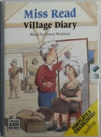 Village Diary written by Mrs Dora Saint as Miss Read performed by Gwen Watford on Cassette (Unabridged)