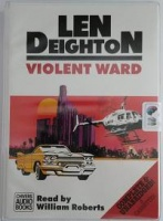 Violent Ward written by Len Deighton performed by William Roberts on Cassette (Unabridged)
