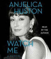Watch Me written by Anjelica Huston performed by Anjelica Huston on CD (Unabridged)