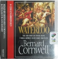 Waterloo written by Bernard Cornwell performed by Bernard Cornwell and Dugald B. Lockhart on CD (Unabridged)