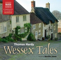 Wessex Tales written by Thomas Hardy performed by Neville Jason on CD (Unabridged)