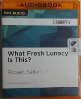 What Fresh Lunacy Is This? written by Robert Sellers performed by Sean Barrett on MP3 CD (Unabridged)