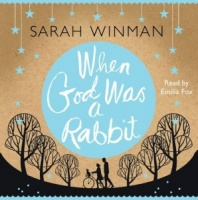 When God was a Rabbit written by Sarah Winman performed by Emilia Fox on CD (Abridged)