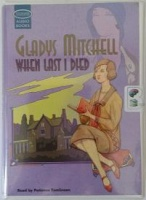 When Last I Died written by Gladys Mitchell performed by Patience Tomlinson on Cassette (Unabridged)