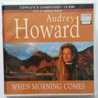 When Morning Comes written by Audrey Howard performed by Carole Boyd on CD (Unabridged)