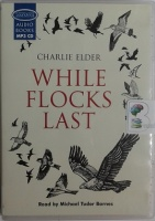 While Flocks Last written by Charlie Elder performed by Michael Tudor Barnes on MP3 CD (Unabridged)