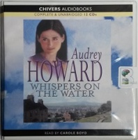 Whispers on the Water written by Audrey Howard performed by Carole Boyd on CD (Unabridged)