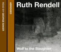 Wolf to the Slaughter written by Ruth Rendell performed by George Baker on CD (Abridged)