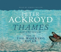 Thames Sacred River Vol 2 The Working River written by Peter Ackroyd performed by Simon Callow on CD (Abridged)