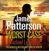 Worst Case written by James Patterson and Michael Ledwidge performed by Bobby Cannavale, John Glover and Orlagh Cassidy on CD (Unabridged)