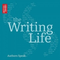 The Writing Life: Authors Speak written by Various Authors performed by Various Well Known Authors on CD (Abridged)