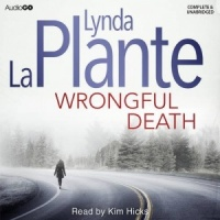 Wrongful Death written by Lynda La Plante performed by Kim Hicks on CD (Unabridged)