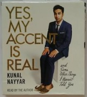 Yes, My Accent is Real written by Kunal Nayyar performed by Kunal Nayyar on CD (Unabridged)