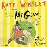 Kate Winslet reads You're a Bad Man Mr Gum written by Andy Stanton performed by Kate Winslet on CD (Unabridged)