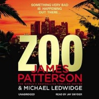 Zoo written by James Patterson and Michael Ledwidge performed by Jay Snyder on CD (Unabridged)