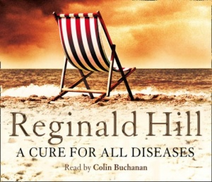 A Cure for All Diseases written by Reginald Hill performed by Colin Buchanan  on CD (Abridged)